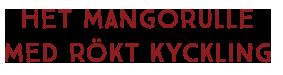 Het mangorulle med rökt kyckling